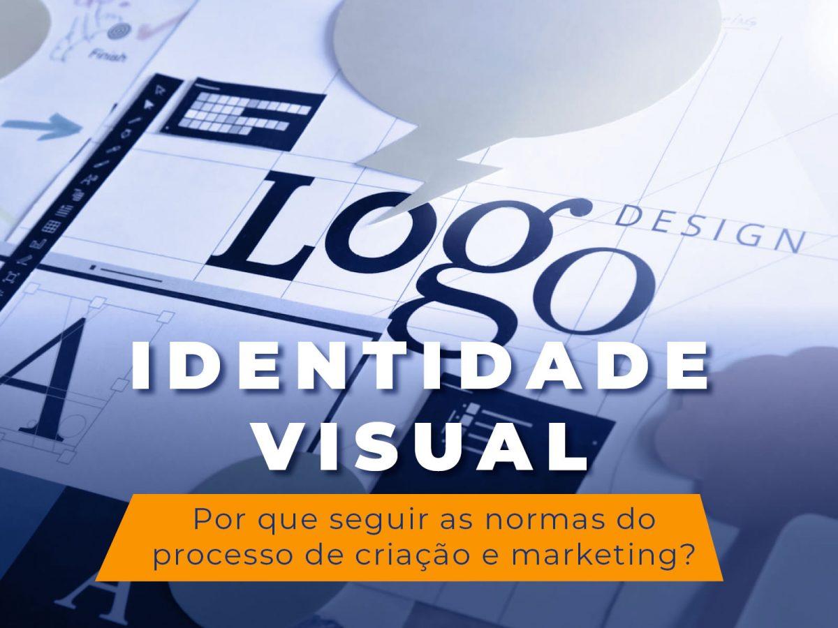 Identidade Visual: a importância de seguir as normas do processo de criação e planejamento de marketing.