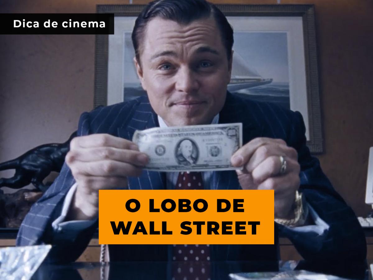 Dica de Cinema: O Lobo de Wall Street
